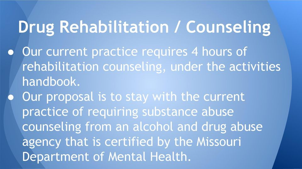 Our proposal is to stay with the current practice of requiring substance abuse