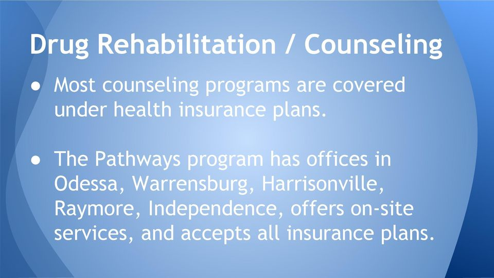 The Pathways program has offices in Odessa, Warrensburg,