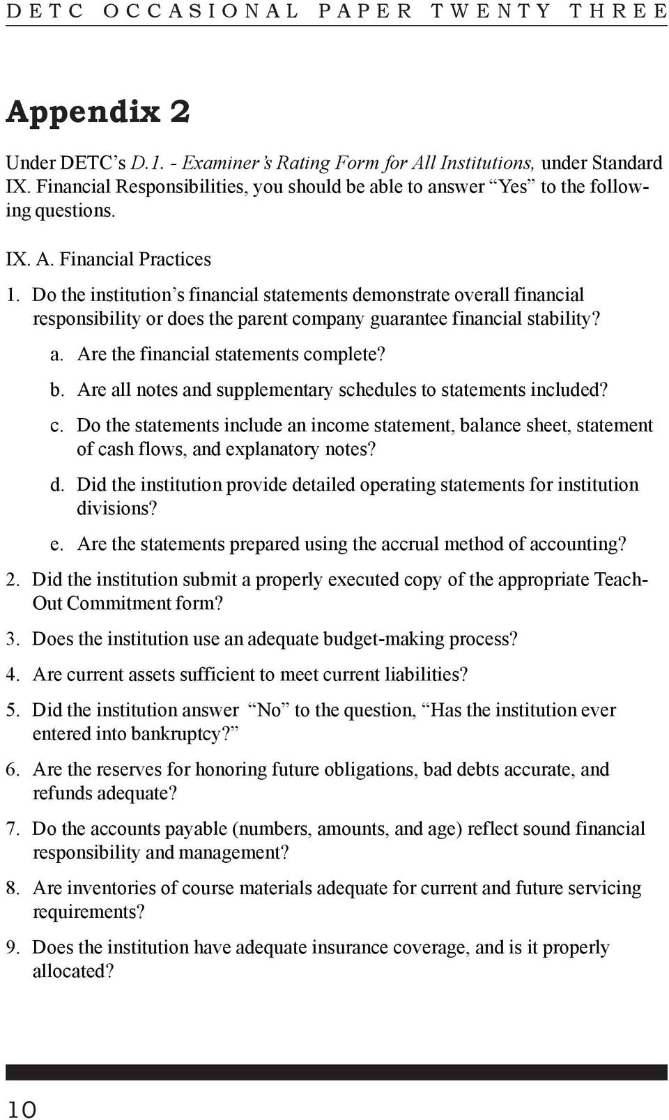 Are all notes and supplementary schedules to statements included? c. Do the statements include an income statement, balance sheet, statement of cash flows, and explanatory notes? d.
