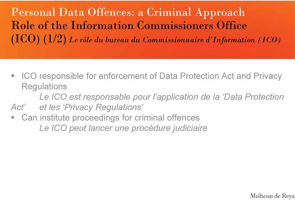 Regulations Le ICO est responsable pour l application de la Data Protection Act et les Privacy