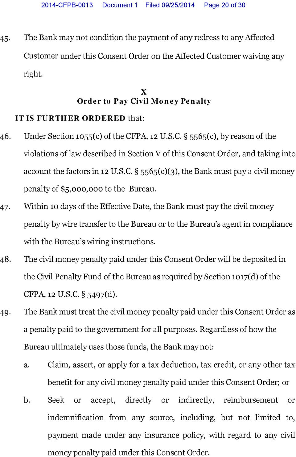 X Order to Pay Civil Money Penalty IT IS FURTHER ORDERED that: 46. Under Section 1055(c) of the CFPA, 12 U.S.C. 5565(c), by reason of the violations of law described in Section V of this Consent Order, and taking into account the factors in 12 U.