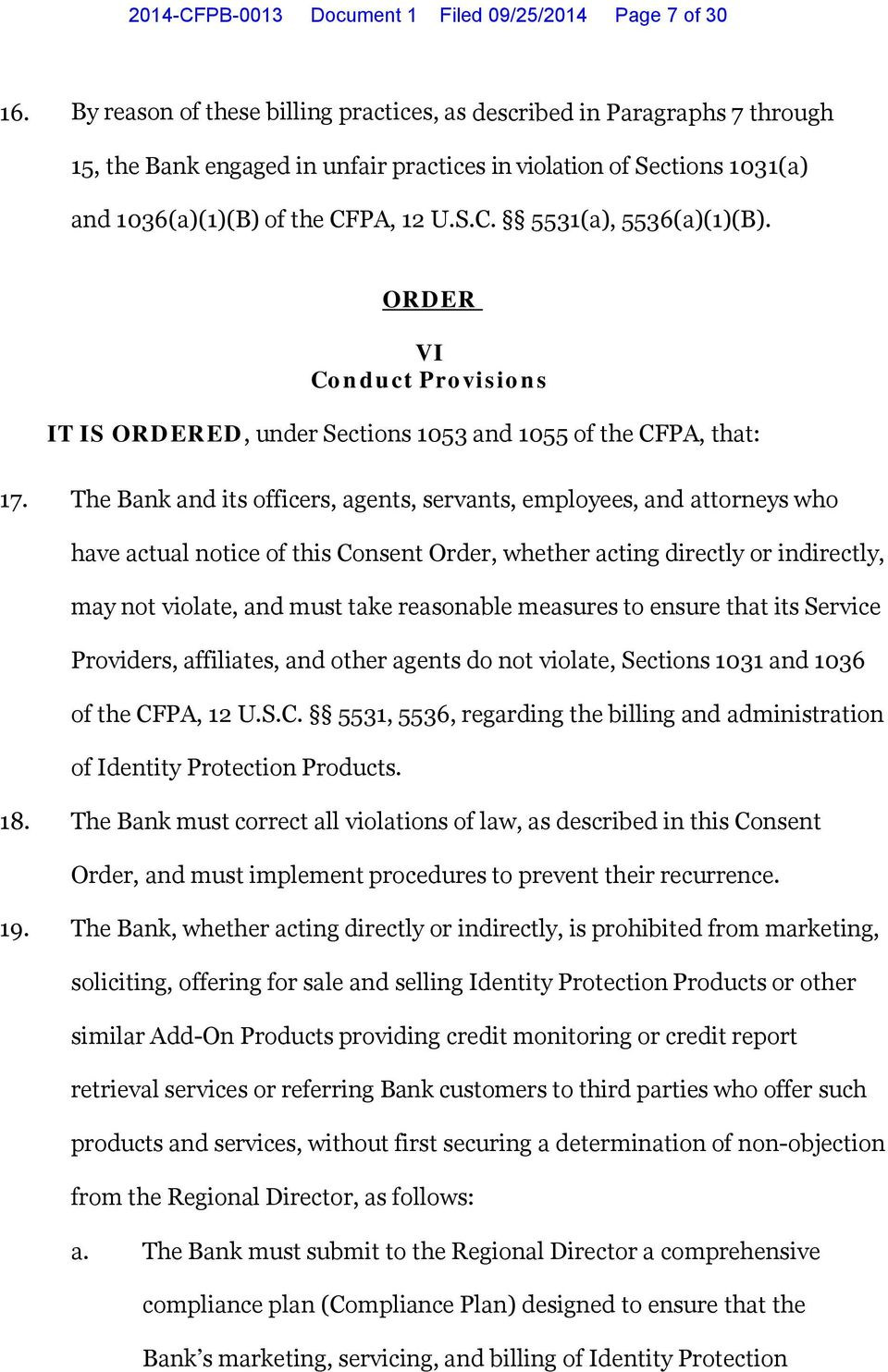 ORDER VI Conduct Provisions IT IS ORDERED, under Sections 1053 and 1055 of the CFPA, that: 17.
