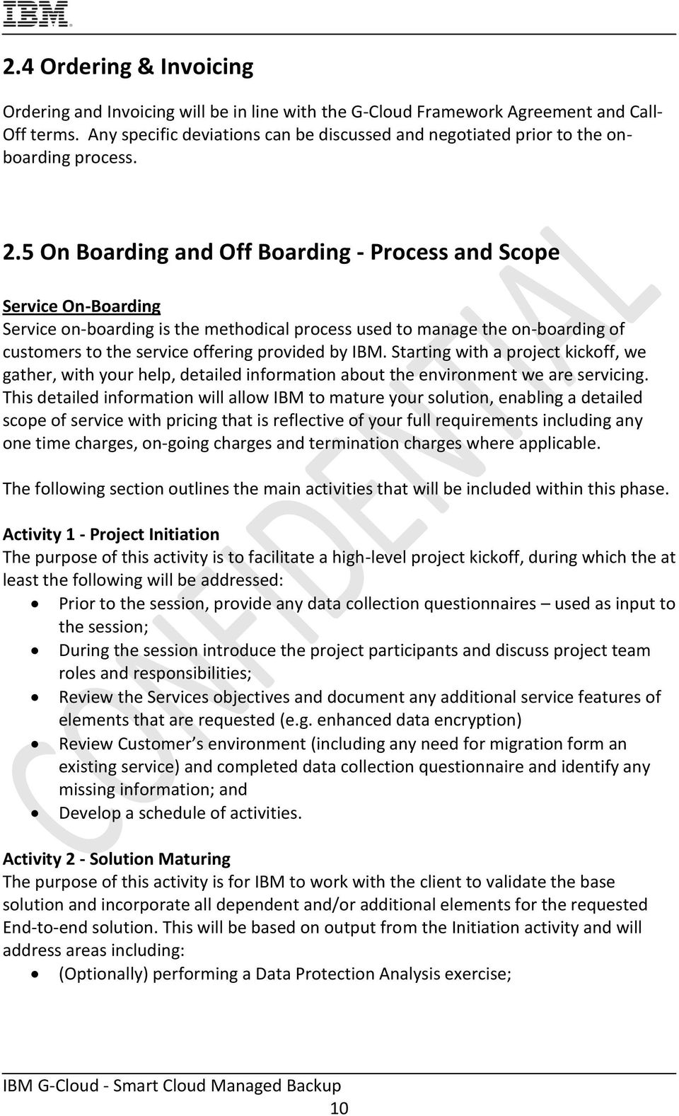 5 On Boarding and Off Boarding - Process and Scope Service On-Boarding Service on-boarding is the methodical process used to manage the on-boarding of customers to the service offering provided by