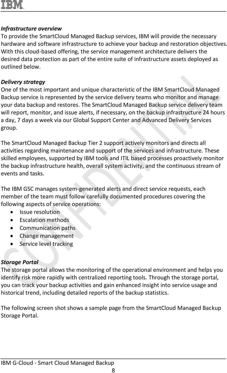 Delivery strategy One of the most important and unique characteristic of the IBM SmartCloud Managed Backup service is represented by the service delivery teams who monitor and manage your data backup