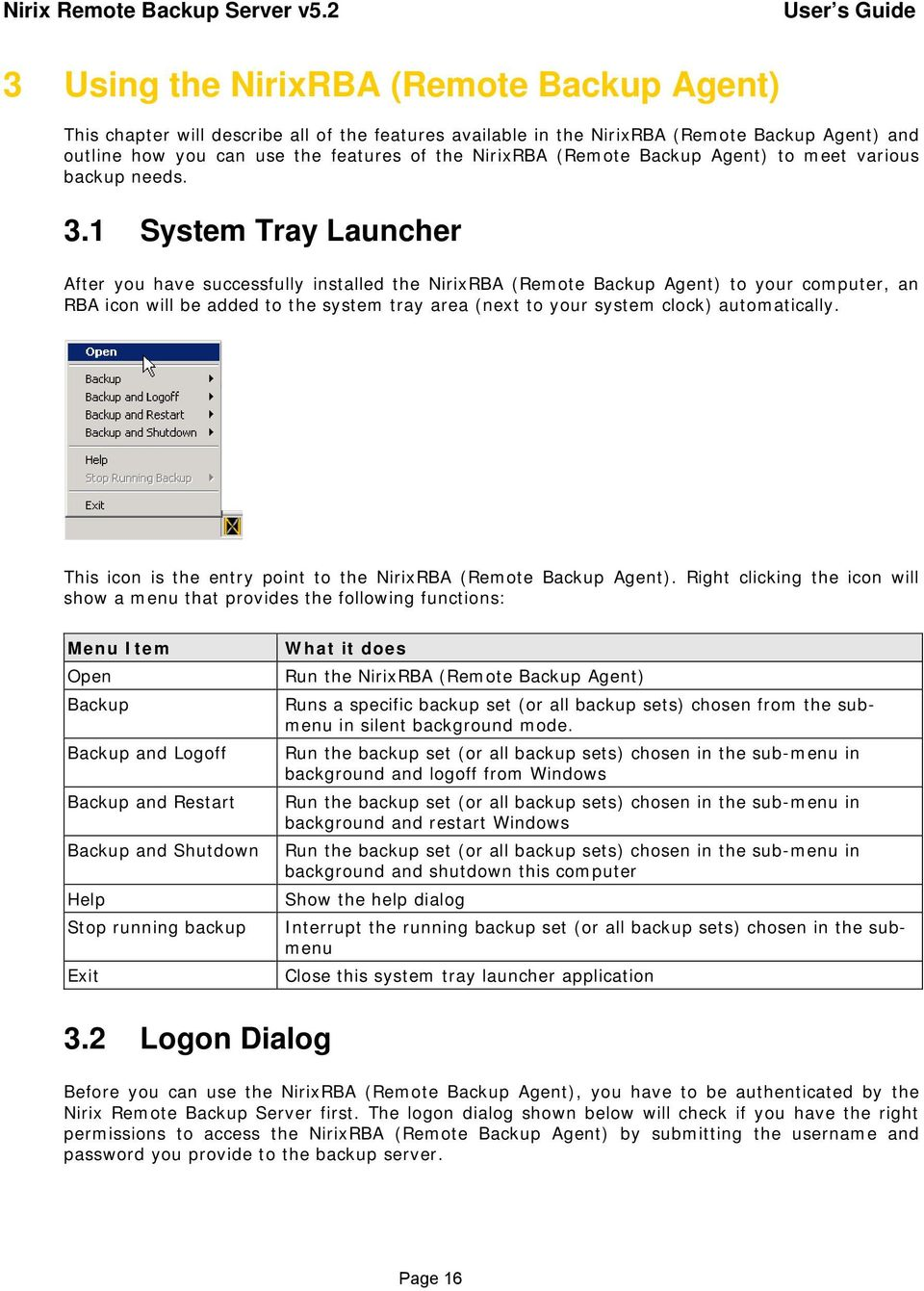 1 System Tray Launcher After you have successfully installed the NirixRBA (Remote Backup Agent) to your computer, an RBA icon will be added to the system tray area (next to your system clock)