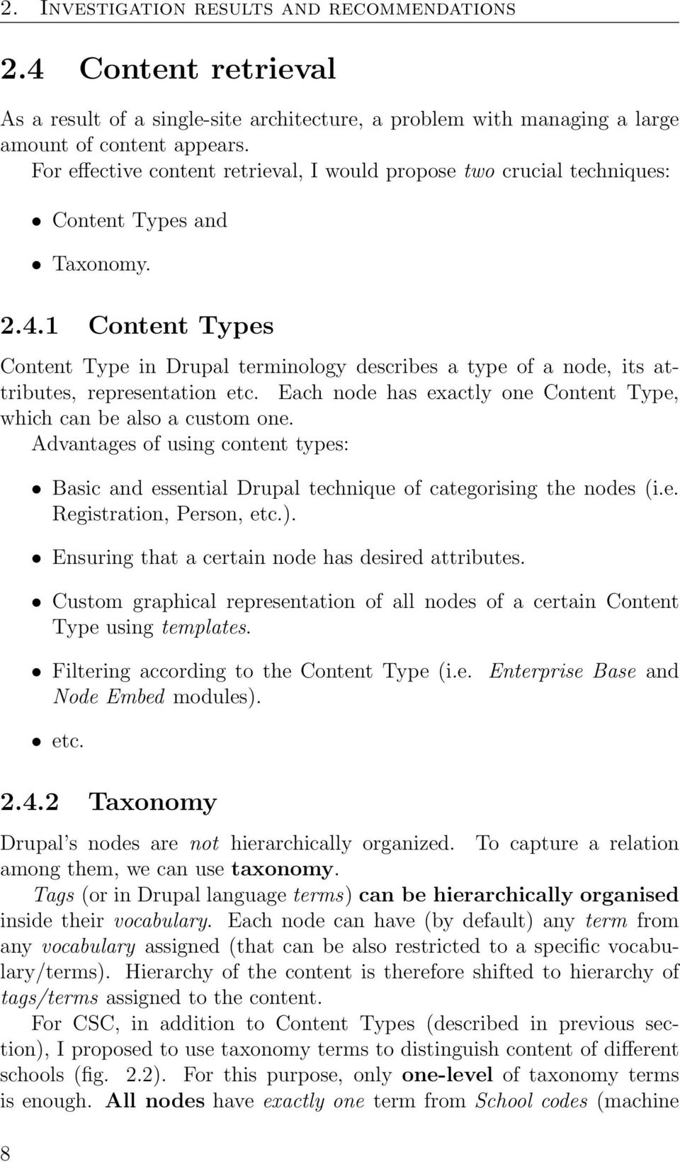 1 Content Types Content Type in Drupal terminology describes a type of a node, its attributes, representation etc. Each node has exactly one Content Type, which can be also a custom one.