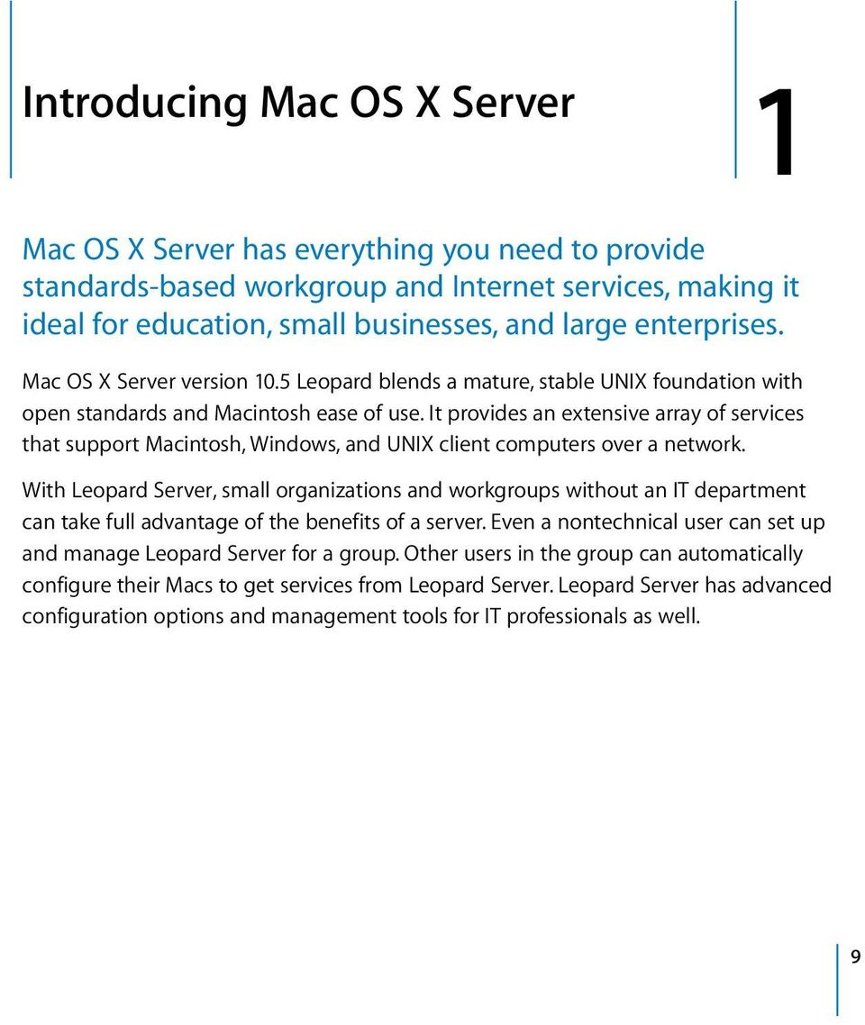 It provides an extensive array of services that support Macintosh, Windows, and UNIX client computers over a network.