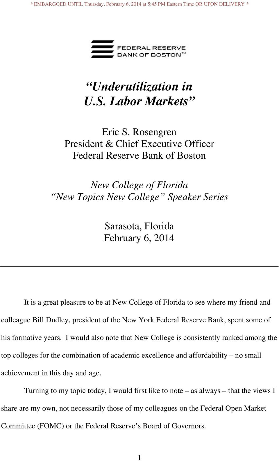 be at New College of Florida to see where my friend and colleague Bill Dudley, president of the New York Federal Reserve Bank, spent some of his formative years.