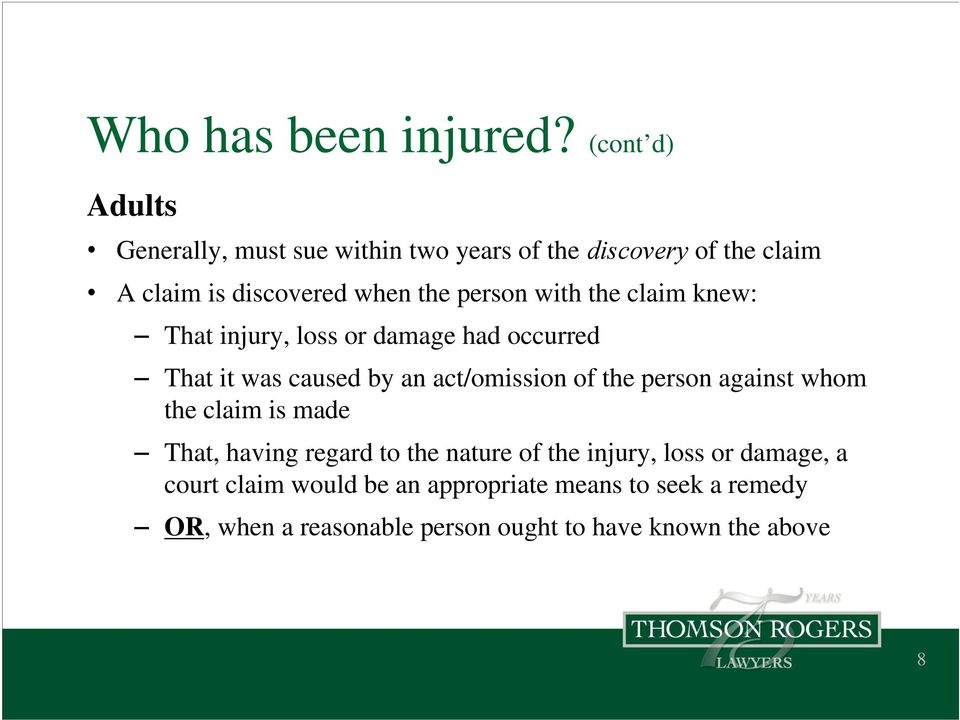 person with the claim knew: That injury, loss or damage had occurred That it was caused by an act/omission of the