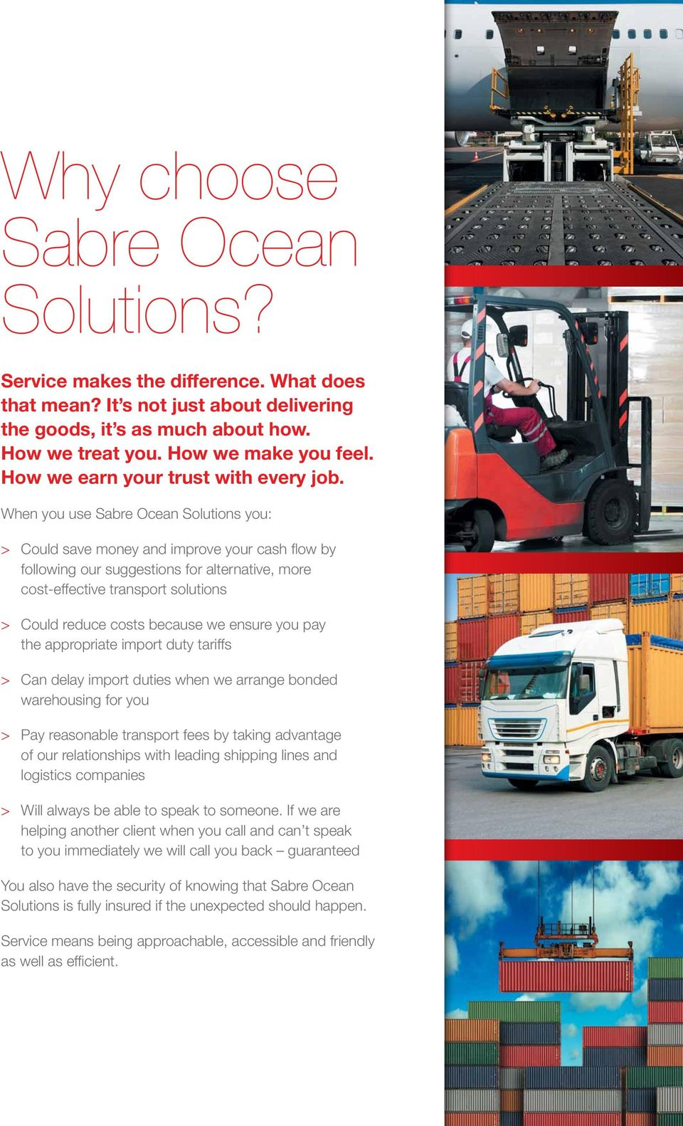 When you use Sabre Ocean Solutions you: > Could save money and improve your cash flow by following our suggestions for alternative, more cost-effective transport solutions > Could reduce costs