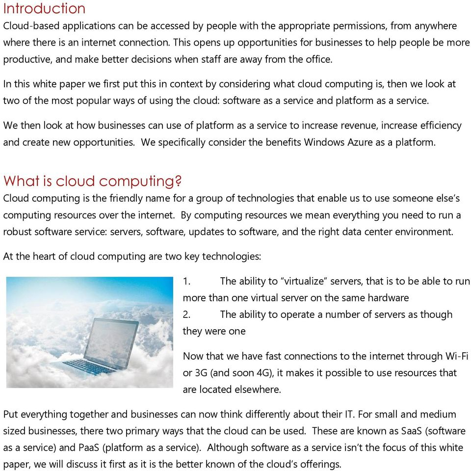 In this white paper we first put this in context by considering what cloud computing is, then we look at two of the most popular ways of using the cloud: software as a service and platform as a
