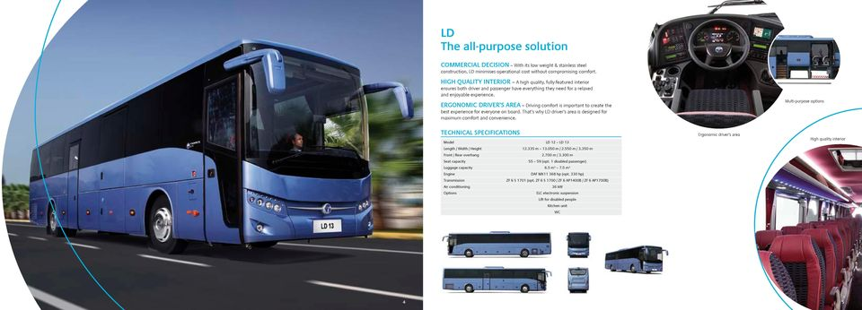 ERGONOMIC DRIVER S AREA Driving comfort is important to create the best experience for everyone on board. That s why LD driver s area is designed for maximum comfort and convenience.