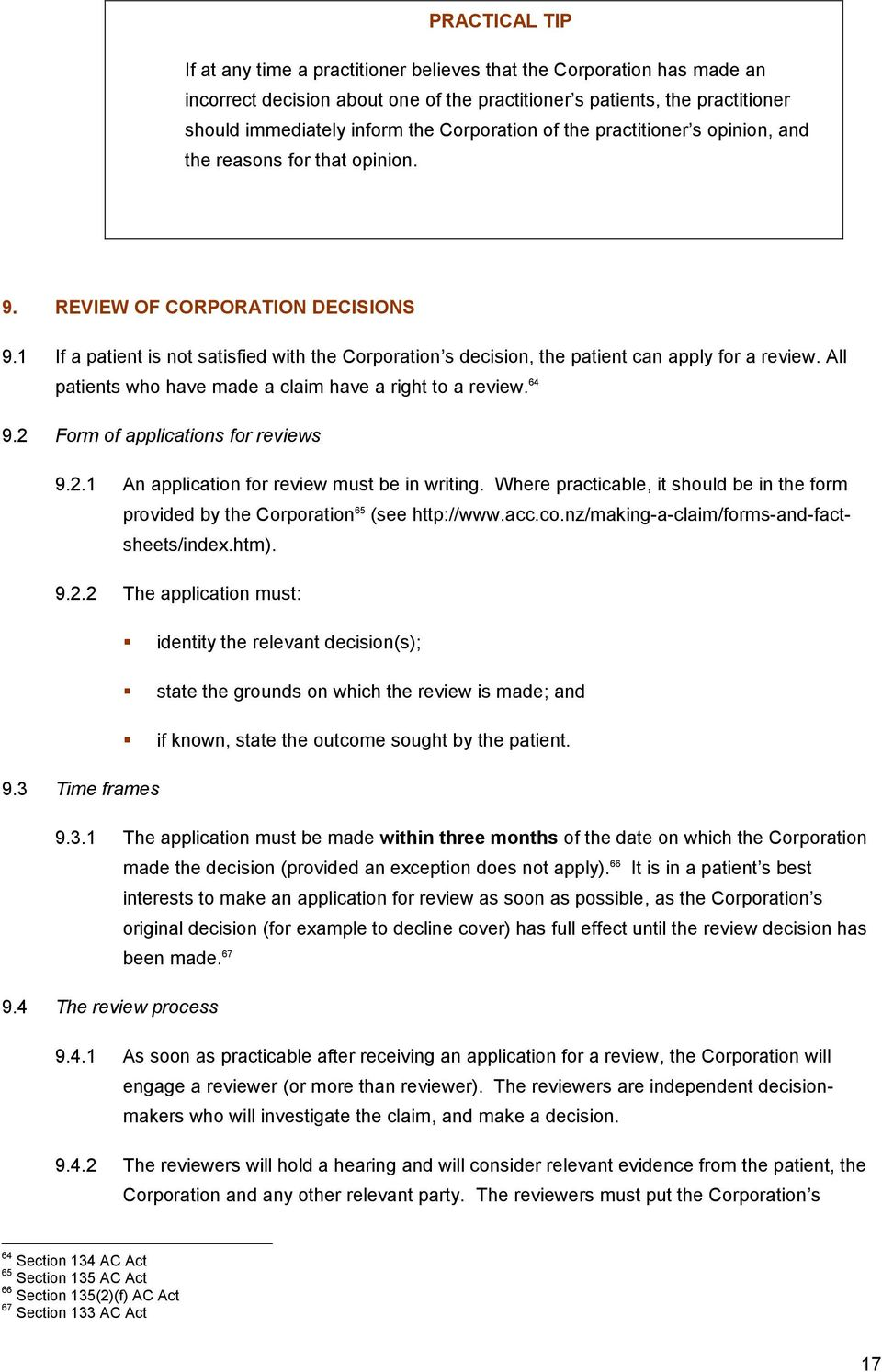 1 If a patient is not satisfied with the Corporation s decision, the patient can apply for a review. All patients who have made a claim have a right to a review. 64 9.