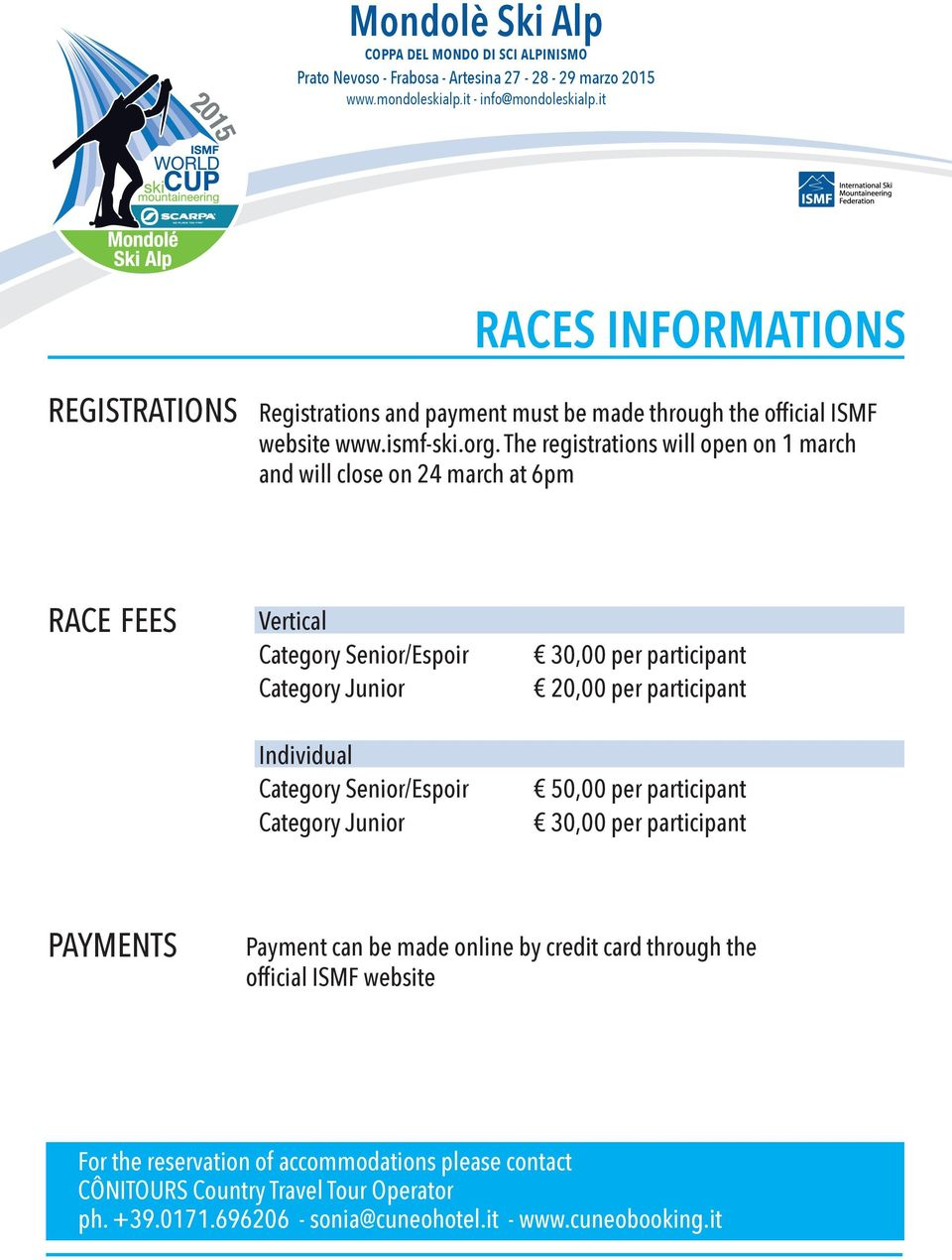 The registrations will open on 1 march and will close on 24 march at 6pm RACE FEES Vertical Category Senior/Espoir Category Junior Individual Category Senior/Espoir Category Junior 30,00 per