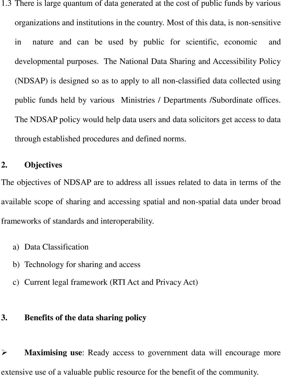 The National Data Sharing and Accessibility Policy (NDSAP) is designed so as to apply to all non-classified data collected using public funds held by various Ministries / Departments /Subordinate