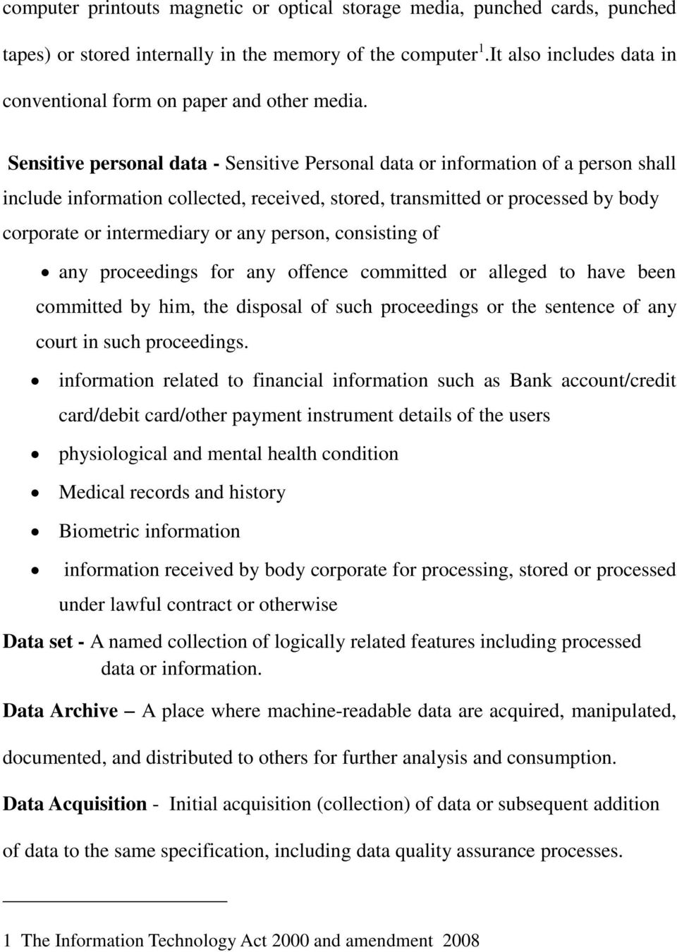 Sensitive personal data - Sensitive Personal data or information of a person shall include information collected, received, stored, transmitted or processed by body corporate or intermediary or any