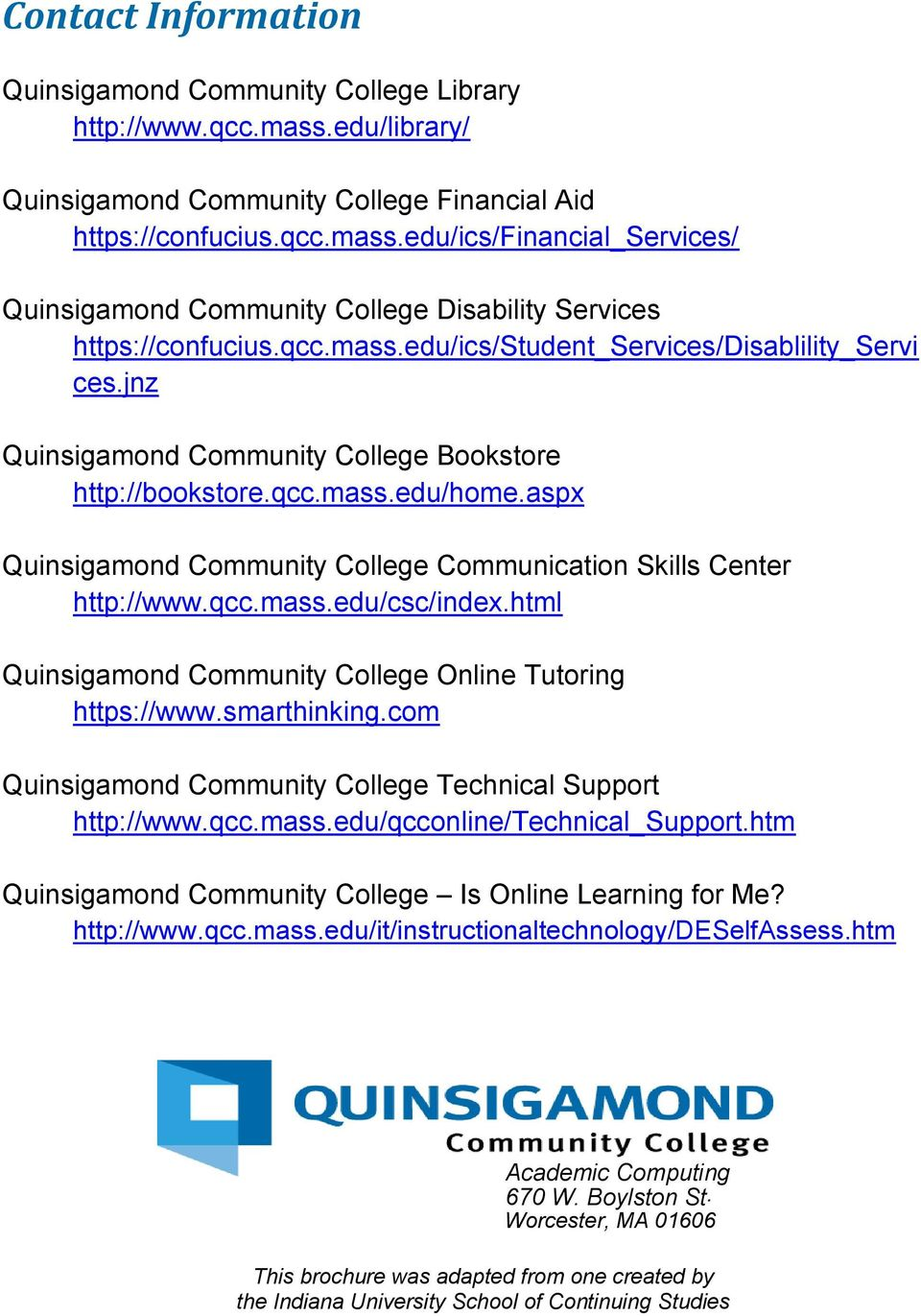 aspx Quinsigamond Community College Communication Skills Center http://www.qcc.mass.edu/csc/index.html Quinsigamond Community College Online Tutoring https://www.smarthinking.