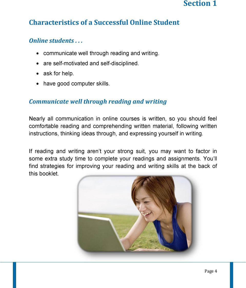 Communicate well through reading and writing Nearly all communication in online courses is written, so you should feel comfortable reading and comprehending written material,