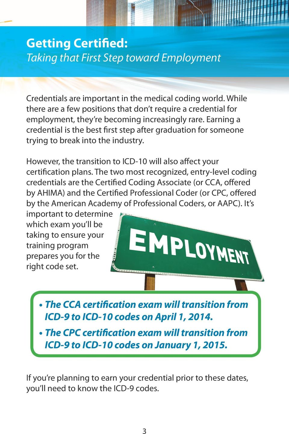 Earning a credential is the best first step after graduation for someone trying to break into the industry. However, the transition to ICD-10 will also affect your certification plans.