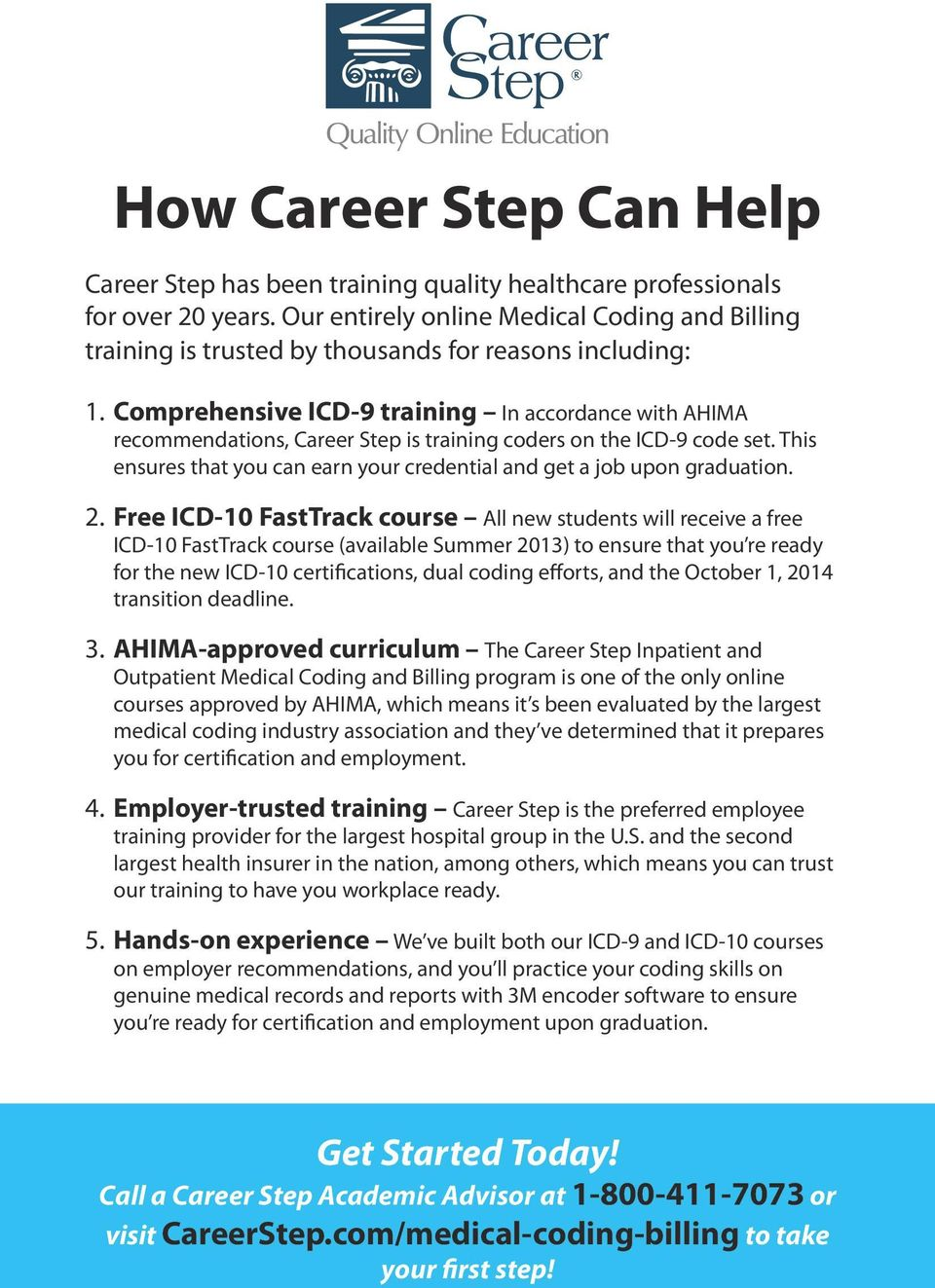 Comprehensive ICD-9 training In accordance with AHIMA recommendations, Career Step is training coders on the ICD-9 code set.