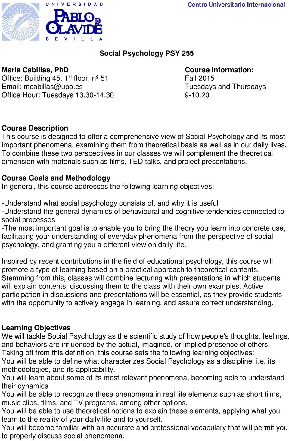 20 Course Description This course is designed to offer a comprehensive view of Social Psychology and its most important phenomena, examining them from theoretical basis as well as in our daily lives.