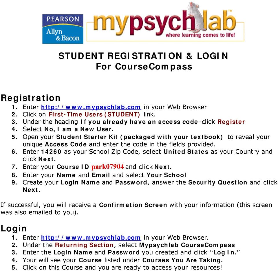 Open your Student Starter Kit (packaged with your textbook) to reveal your unique Access Code and enter the code in the fields provided. 6.