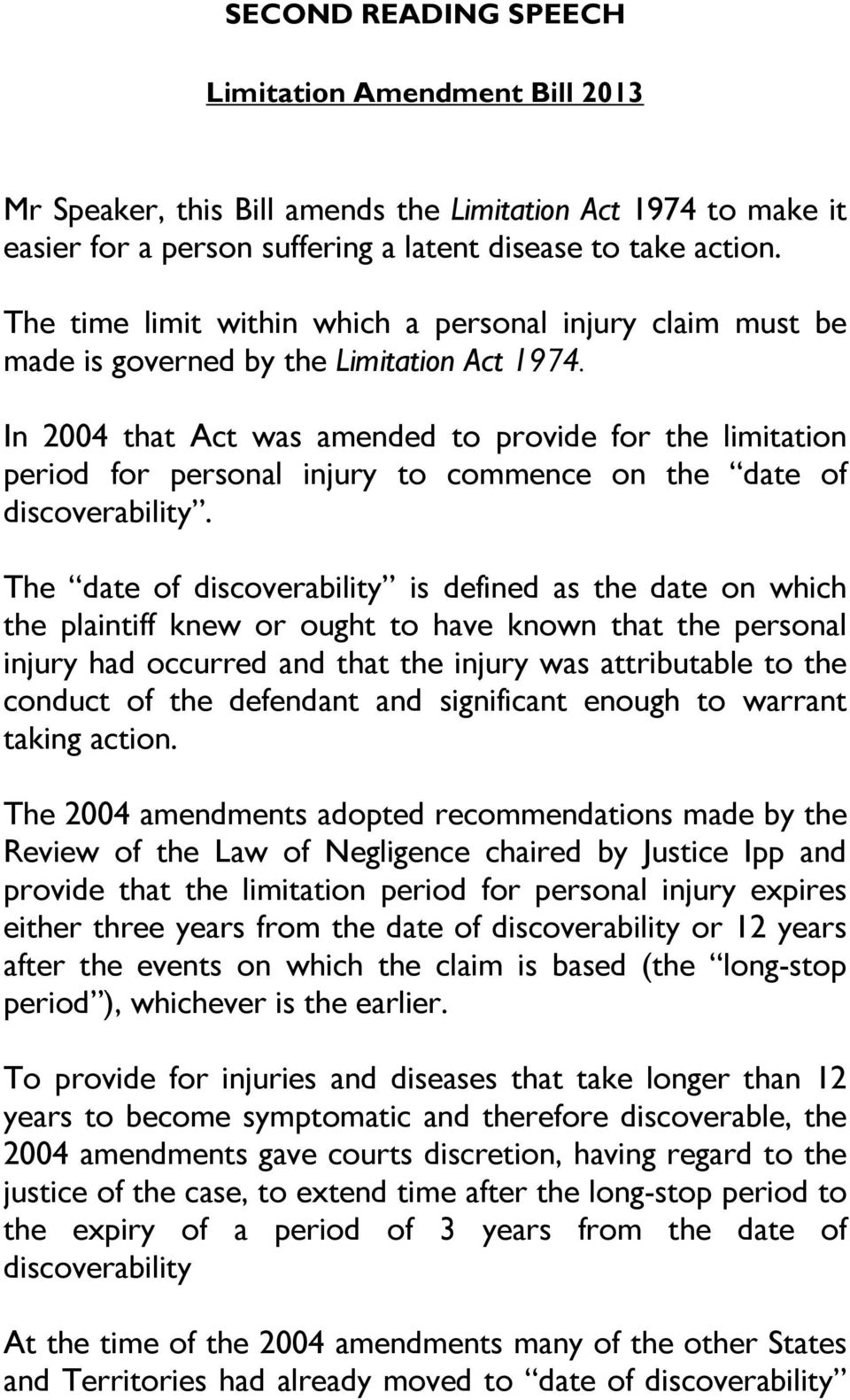 In 2004 that Act was amended to provide for the limitation period for personal injury to commence on the date of discoverability.