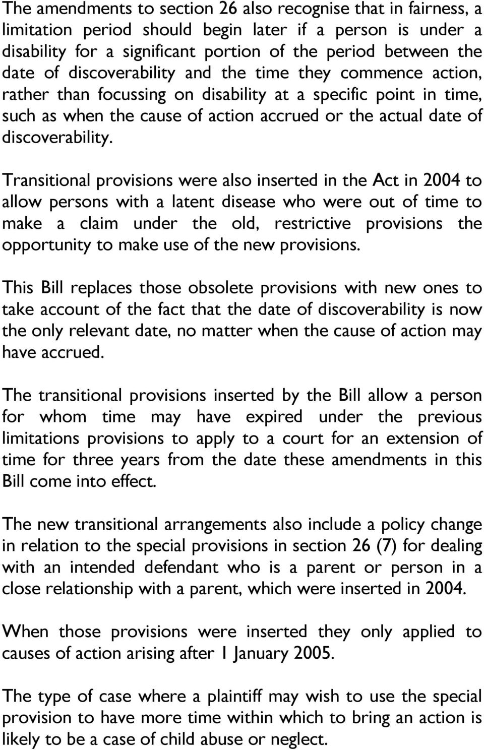 Transitional provisions were also inserted in the Act in 2004 to allow persons with a latent disease who were out of time to make a claim under the old, restrictive provisions the opportunity to make