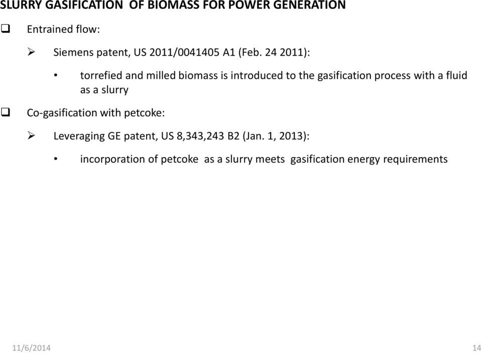 24 2011): torrefied and milled biomass is introduced to the gasification process with a fluid as