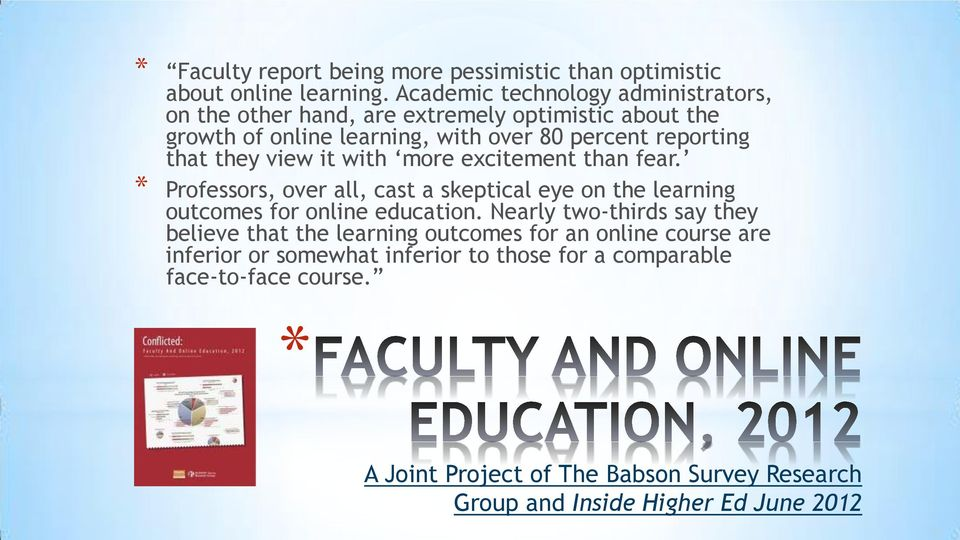 they view it with more excitement than fear. Professors, over all, cast a skeptical eye on the learning outcomes for online education.