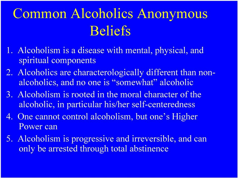 Alcoholism is rooted in the moral character of the alcoholic, in particular his/her self-centeredness 4.