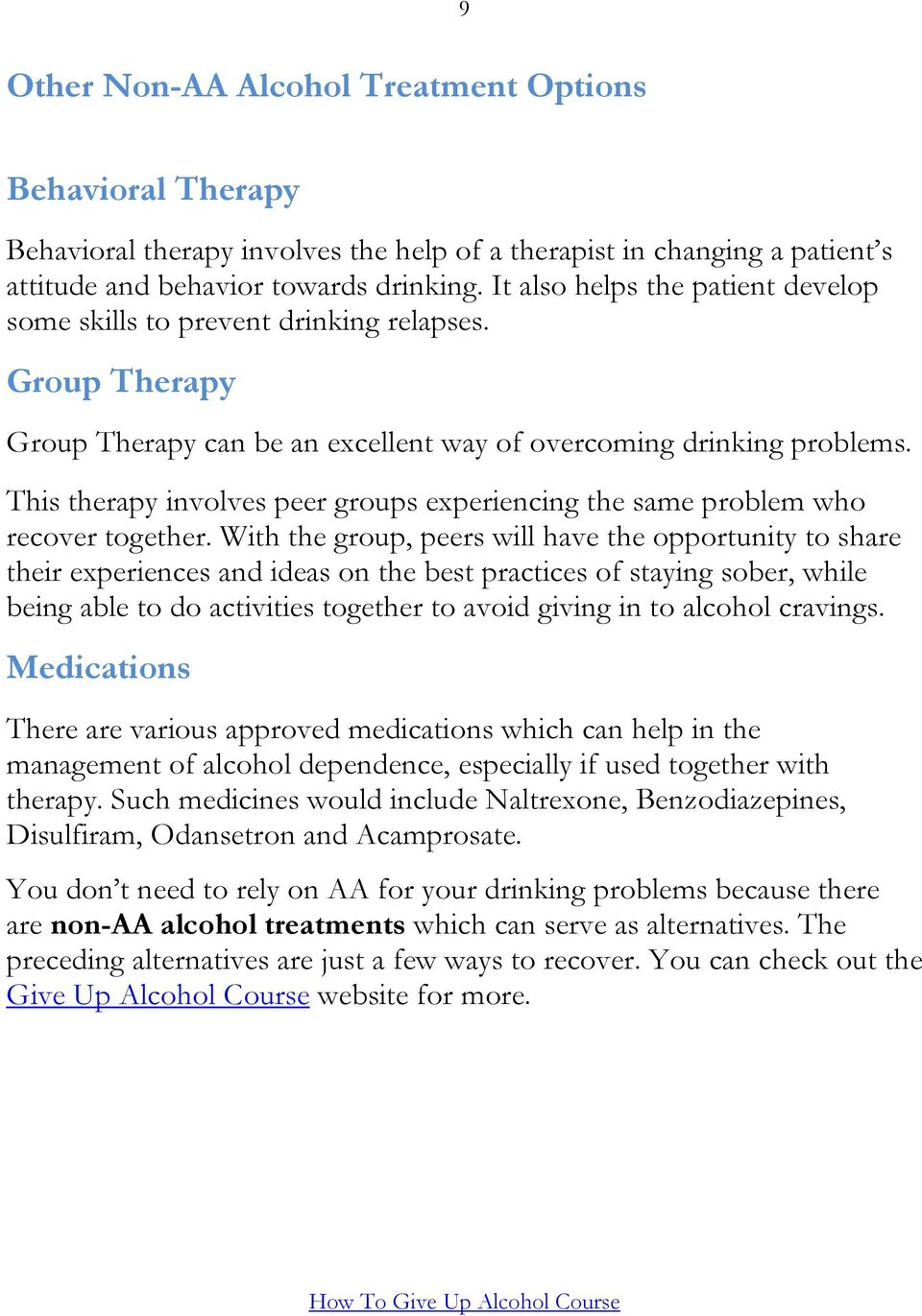 This therapy involves peer groups experiencing the same problem who recover together.