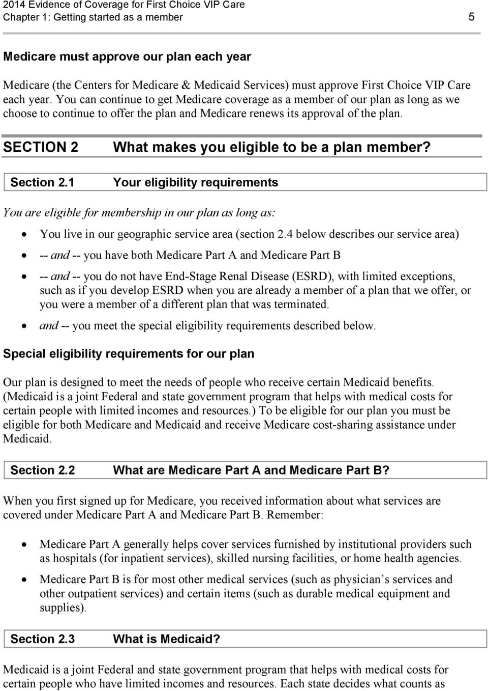 1 What makes you eligible to be a plan member? Your eligibility requirements You are eligible for membership in our plan as long as: You live in our geographic service area (section 2.
