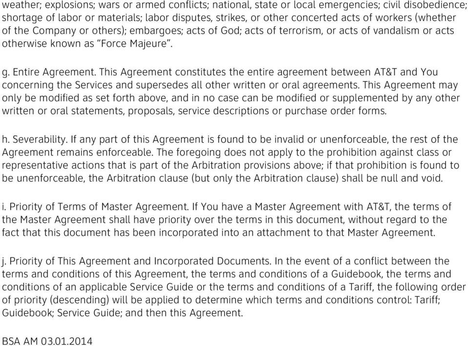This Agreement constitutes the entire agreement between AT&T and You concerning the Services and supersedes all other written or oral agreements.
