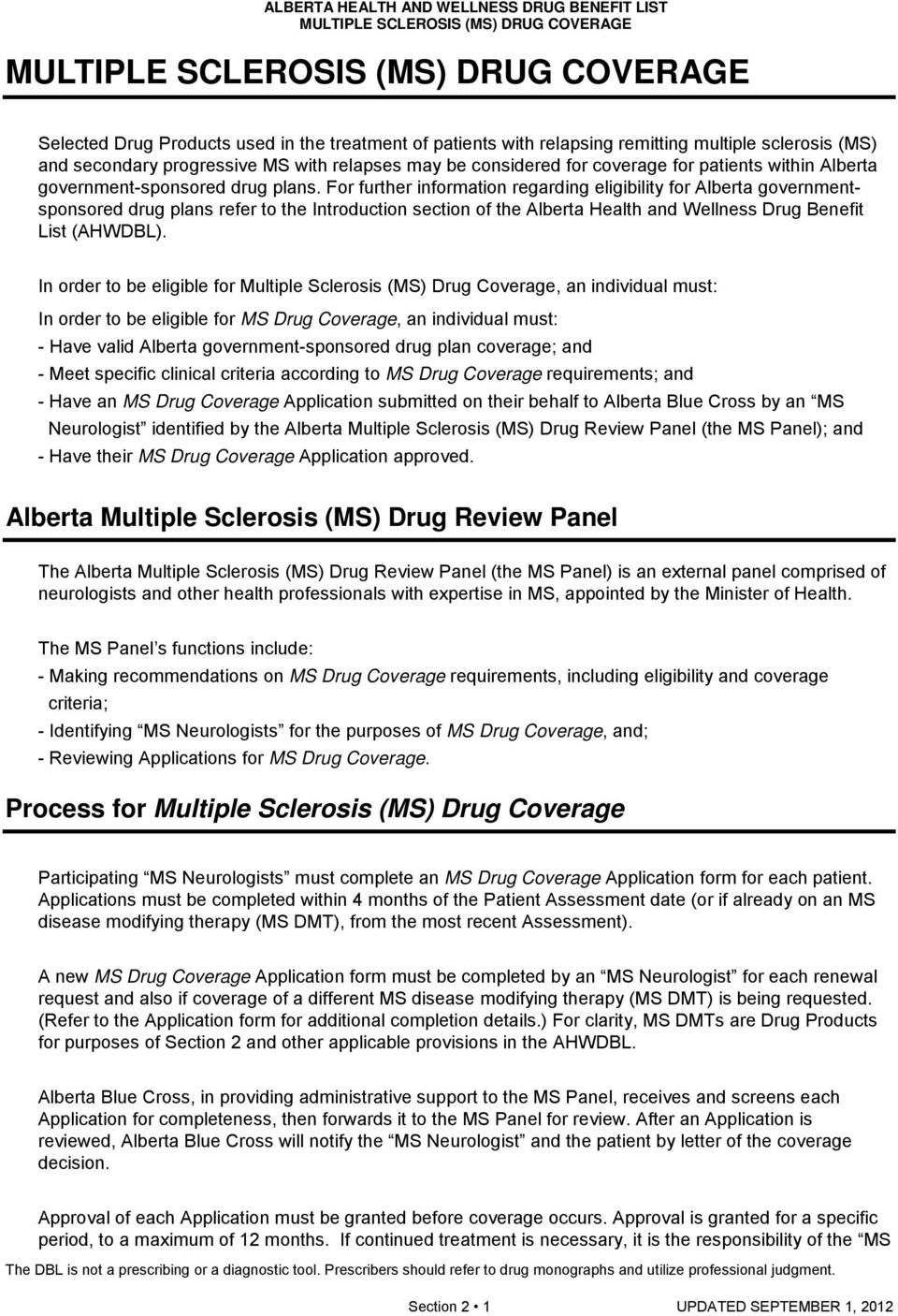 For further information regarding eligibility for Alberta governmentsponsored drug plans refer to the Introduction section of the Alberta Health and Wellness Drug Benefit List (AHWDBL).