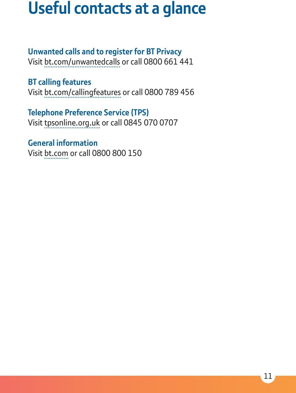 com/callingfeatures or call 0800 789 456 Telephone Preference Service (TPS) Visit