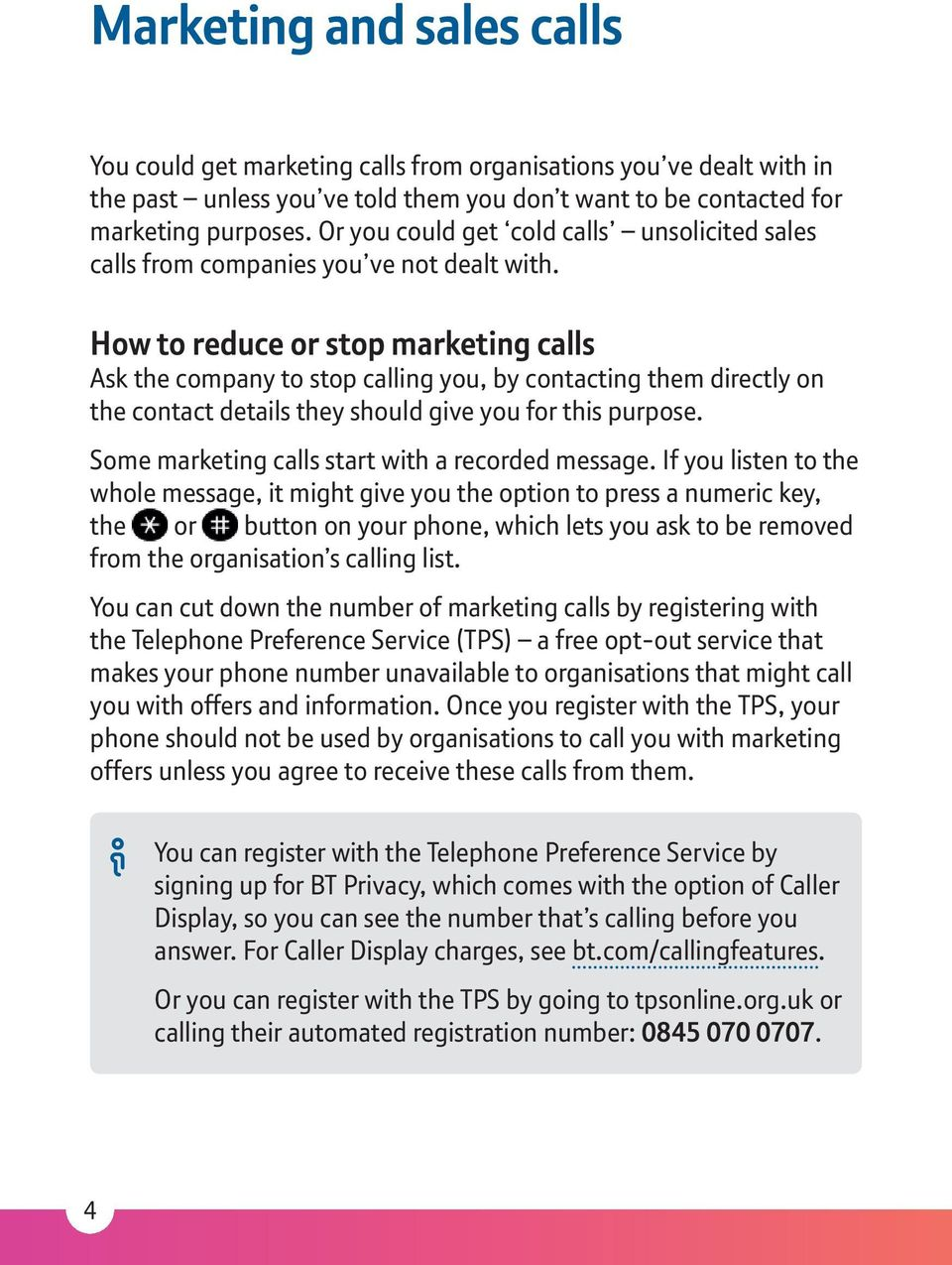 How to reduce or stop marketing calls Ask the company to stop calling you, by contacting them directly on the contact details they should give you for this purpose.