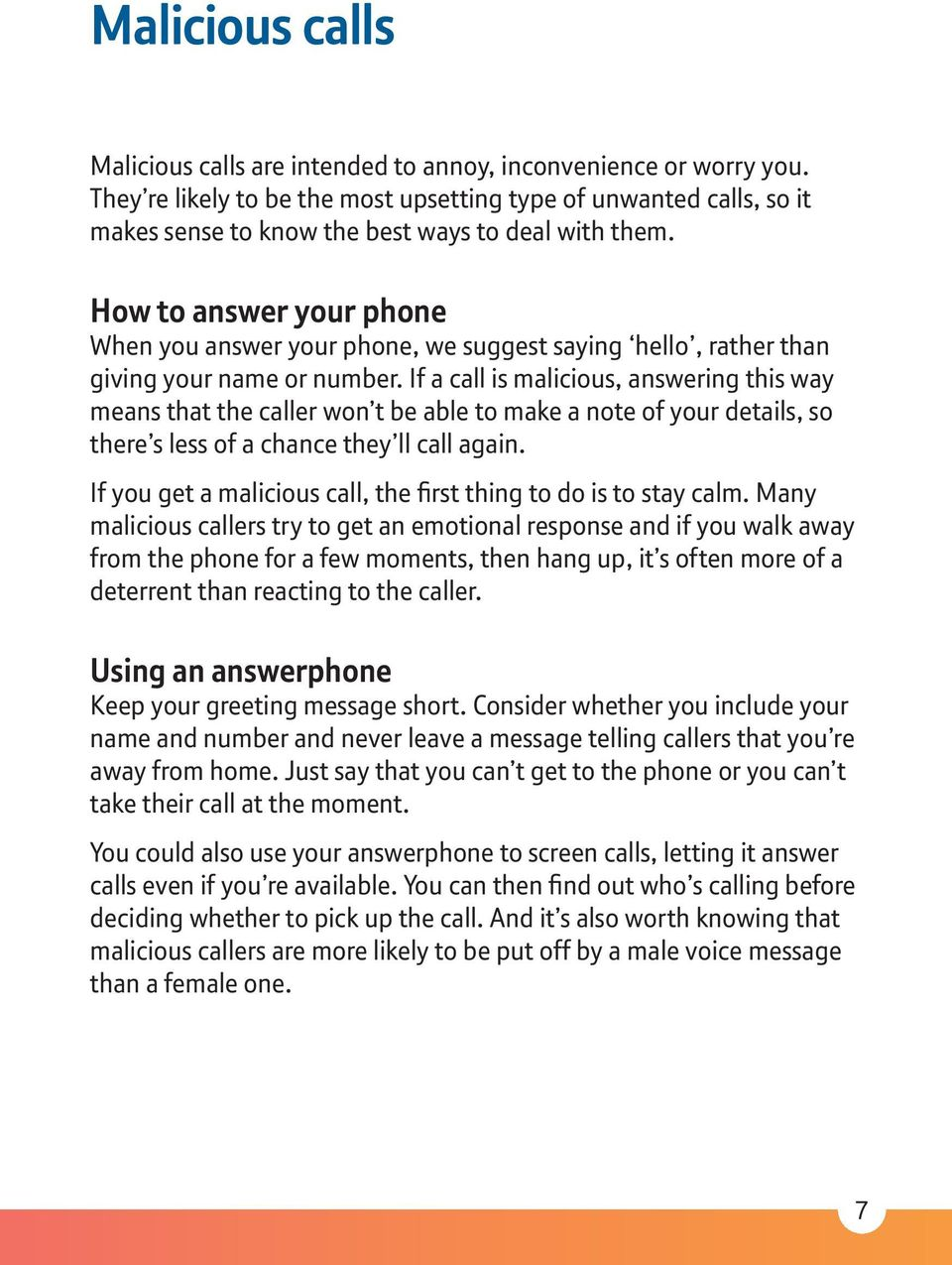 How to answer your phone When you answer your phone, we suggest saying hello, rather than giving your name or number.