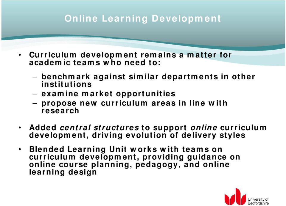 Added central structures to support online curriculum development, driving evolution of delivery styles Blended Learning