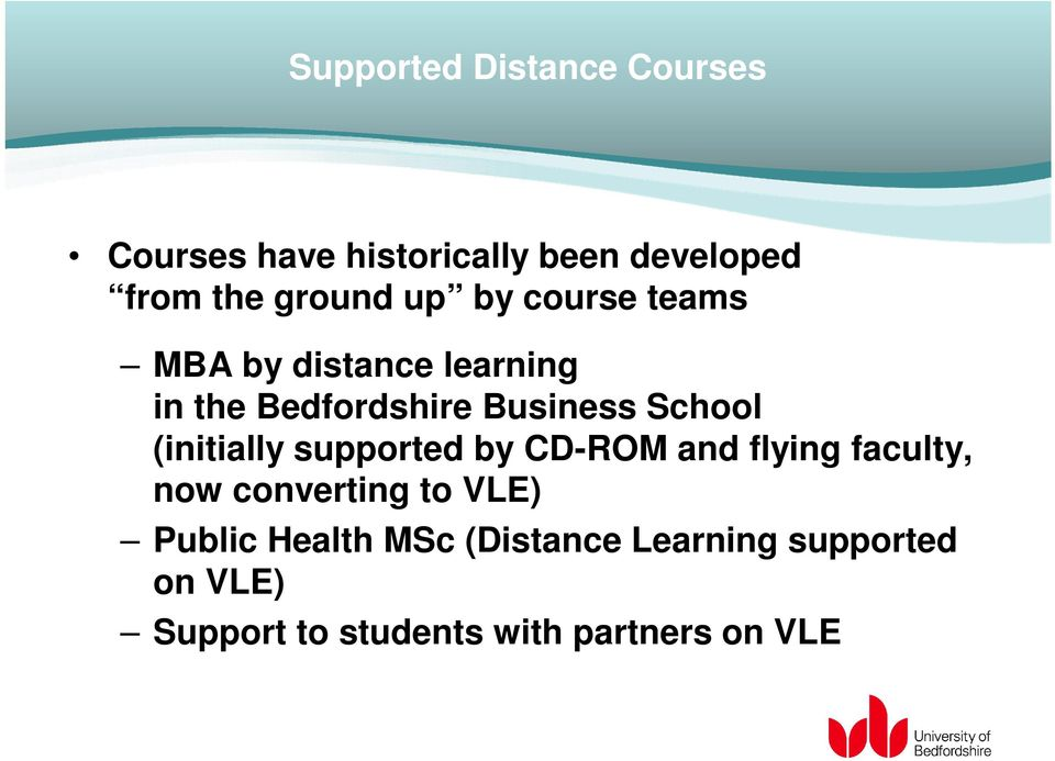 (initially supported by CD-ROM and flying faculty, now converting to VLE) Public