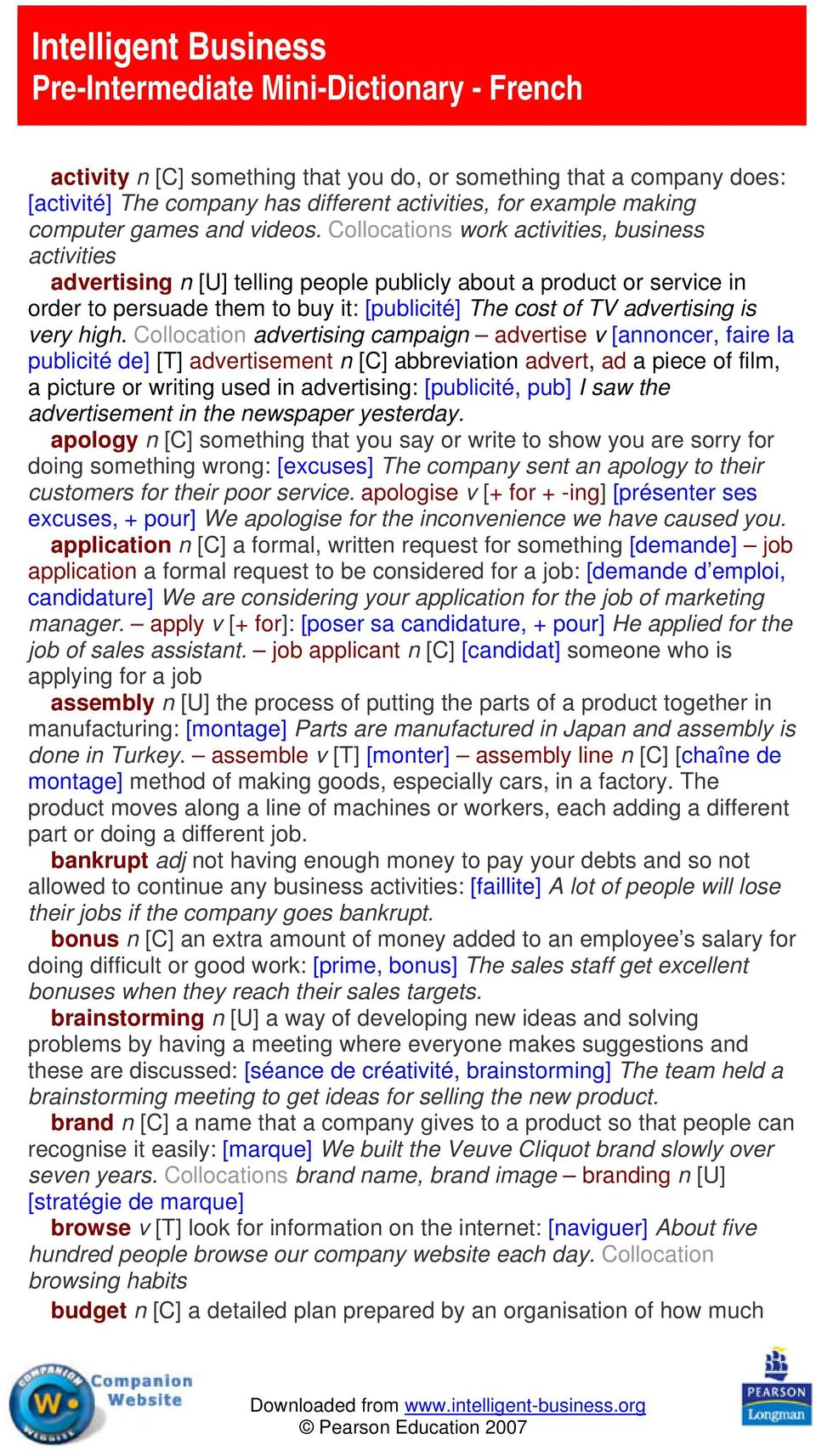 Collocations work activities, business activities advertising n [U] telling people publicly about a product or service in order to persuade them to buy it: [publicité] The cost of TV advertising is
