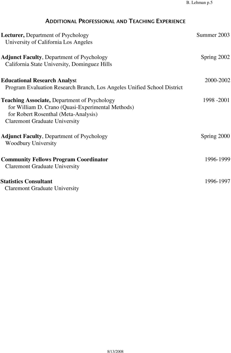 of Psychology Spring 2002 California State University, Dominguez Hills Educational Research Analyst 2000-2002 Program Evaluation Research Branch, Los Angeles