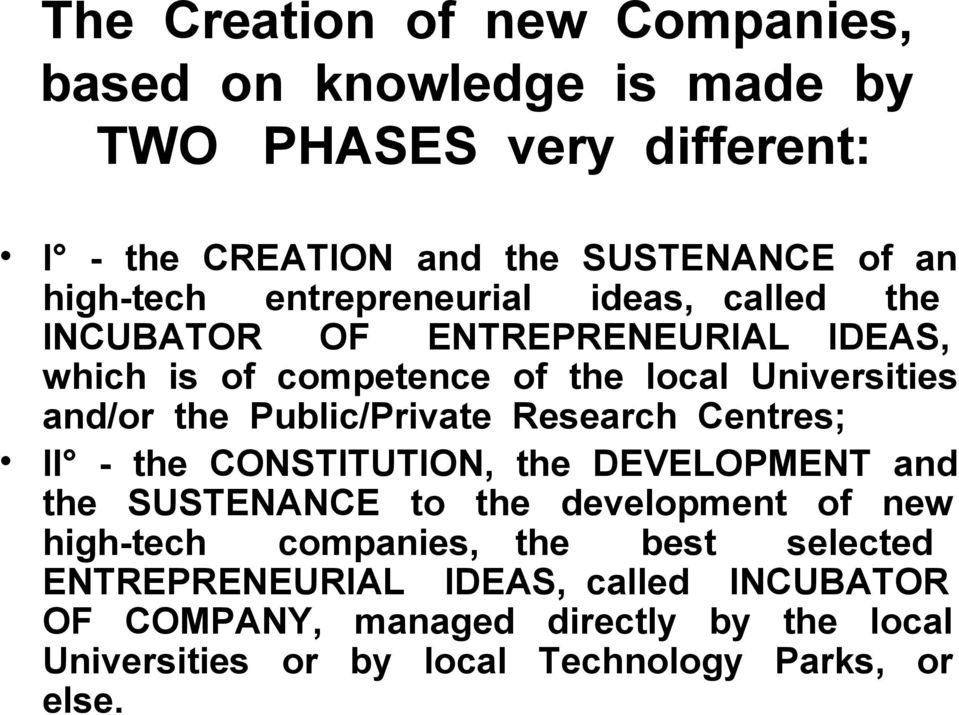 Public/Private Research Centres; II - the CONSTITUTION, the DEVELOPMENT and the SUSTENANCE to the development of new high-tech companies,
