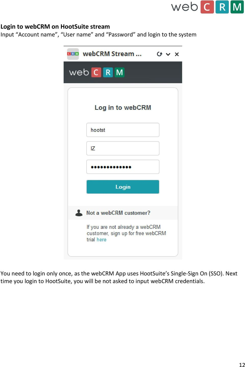 the webcrm App uses HootSuite s Single-Sign On (SSO).
