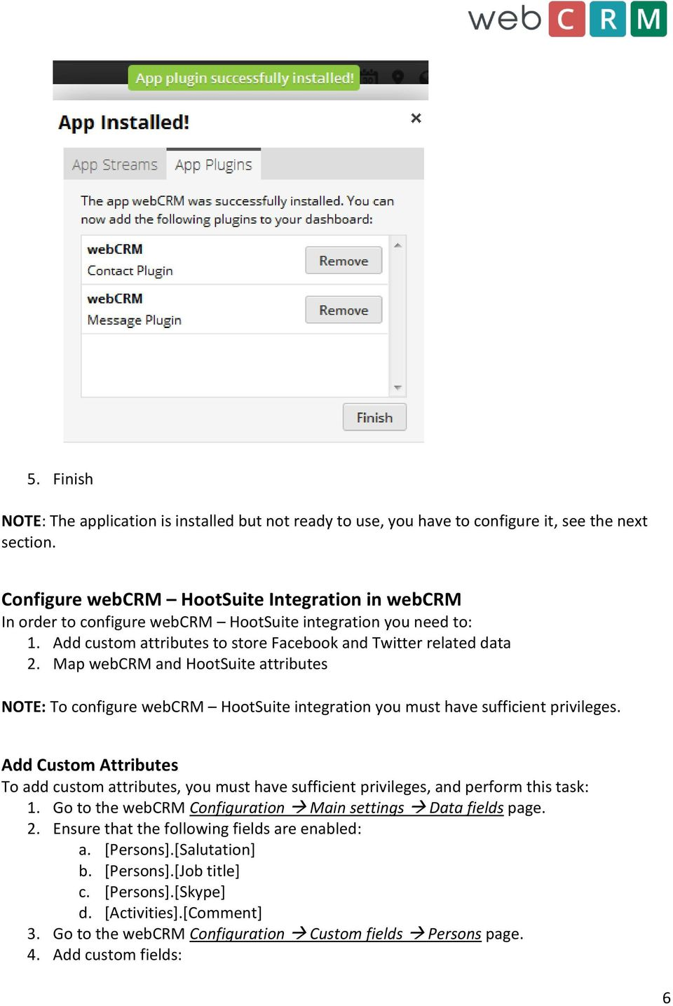 Map webcrm and HootSuite attributes NOTE: To configure webcrm HootSuite integration you must have sufficient privileges.