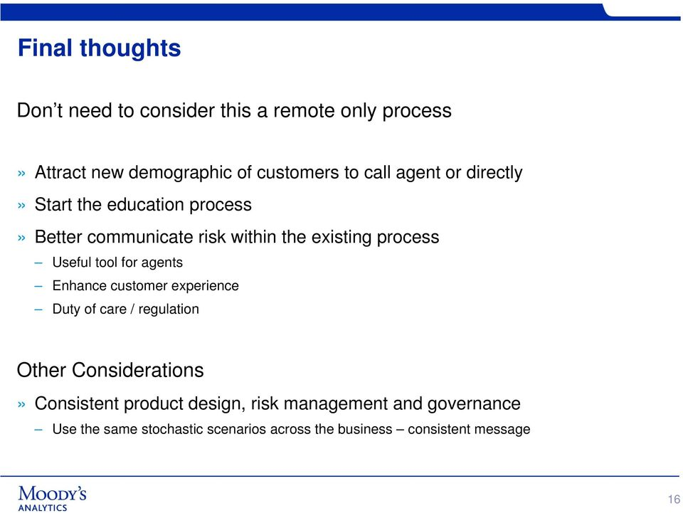 tool for agents Enhance customer experience Duty of care / regulation Other Considerations» Consistent product