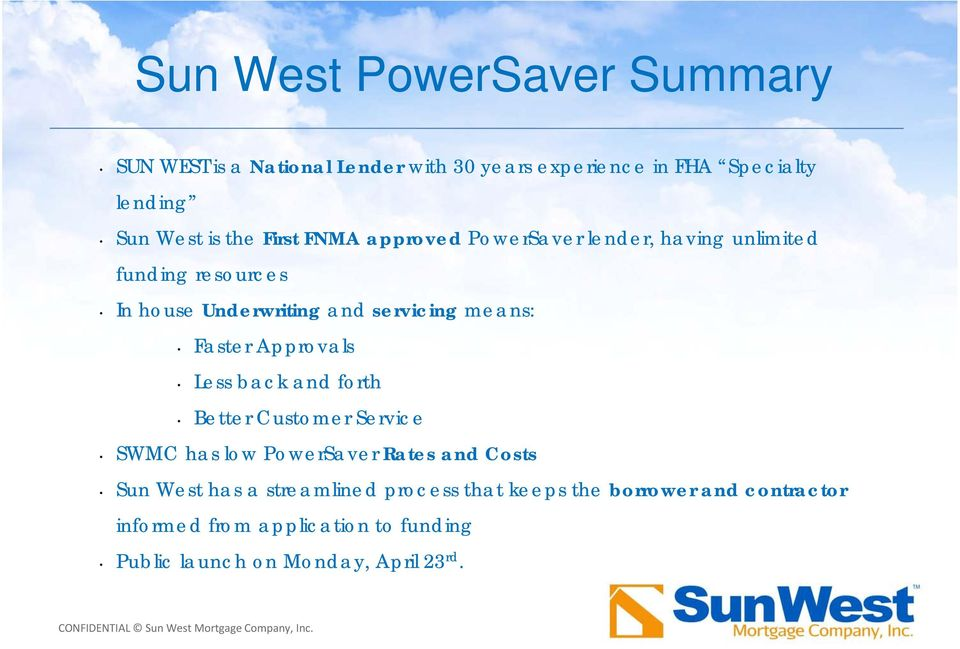 Faster Approvals Less back and forth Better Customer Service SWMC has low PowerSaver Rates and Costs Sun West has a