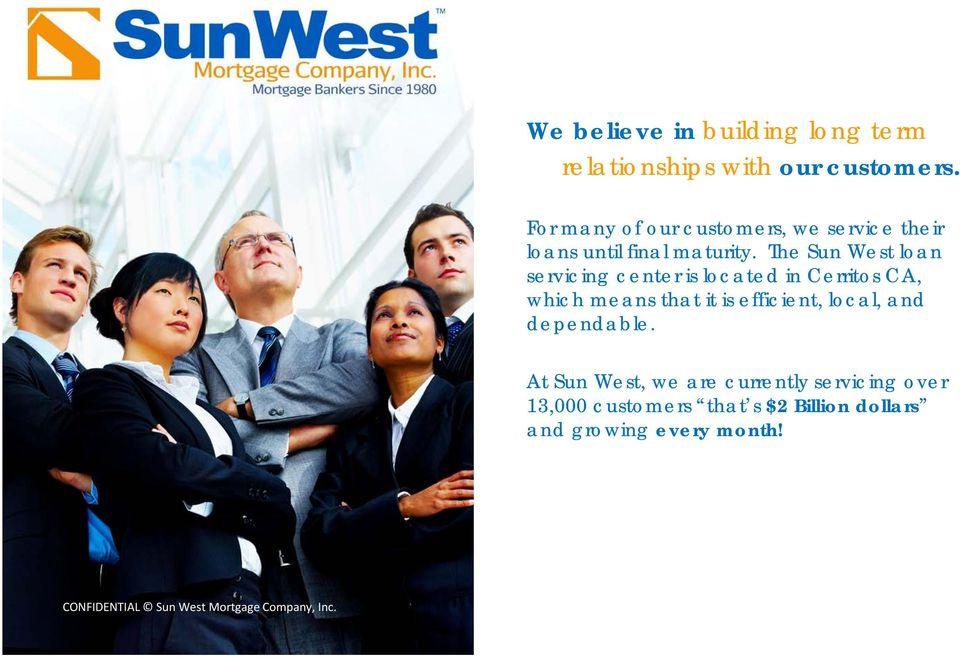 The Sun West loan servicing center is located in Cerritos CA, which means that it is