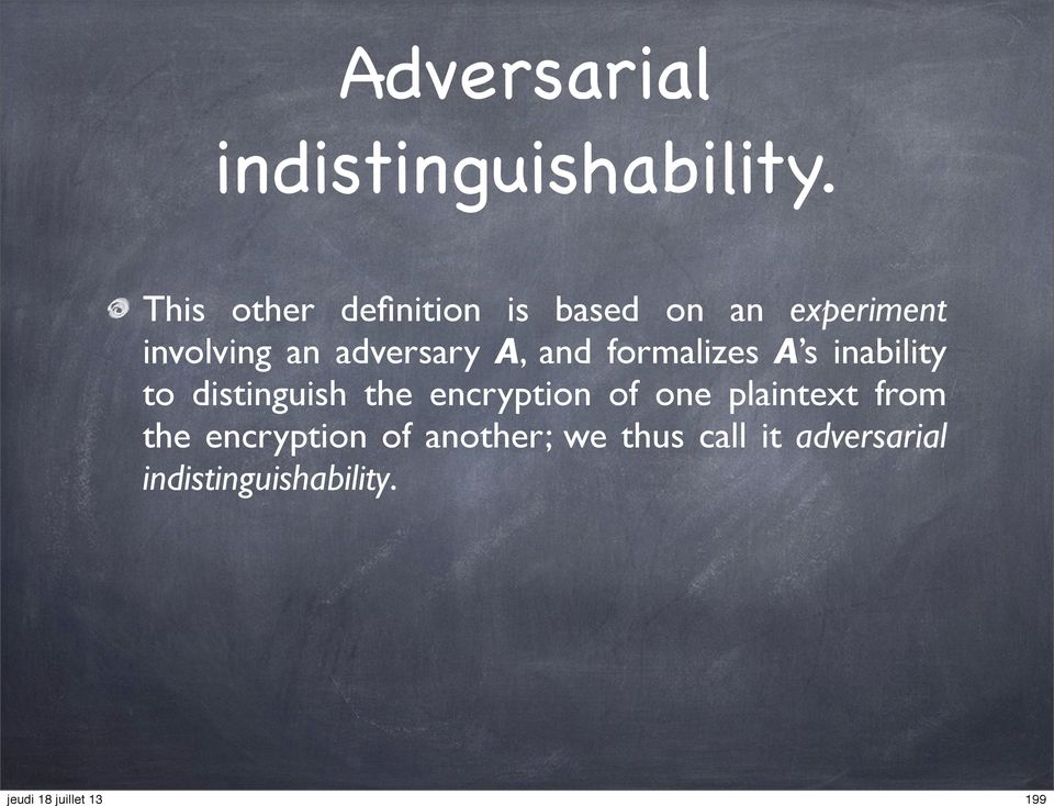 adversary A, and formalizes A s inability to distinguish the