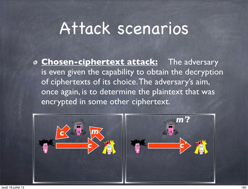The adversary s aim, once again, is to determine the plaintext that was